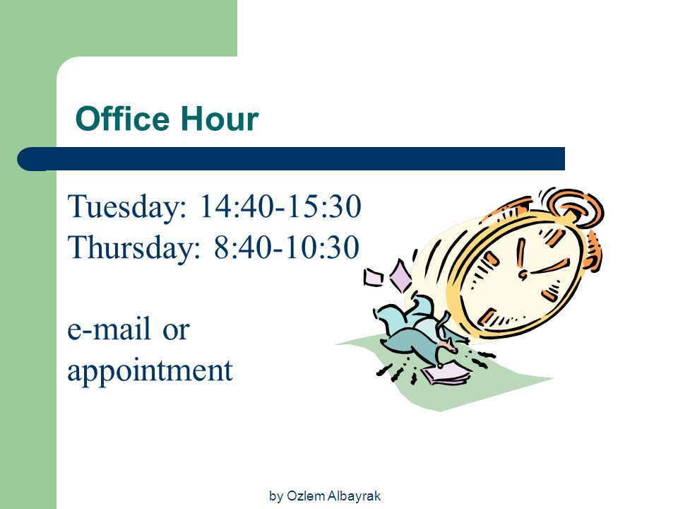 by Ozlem Albayrak Office Hour Tuesday: 14:40-15:30 Thursday: 8:40-10:30 e-mail or appointment
