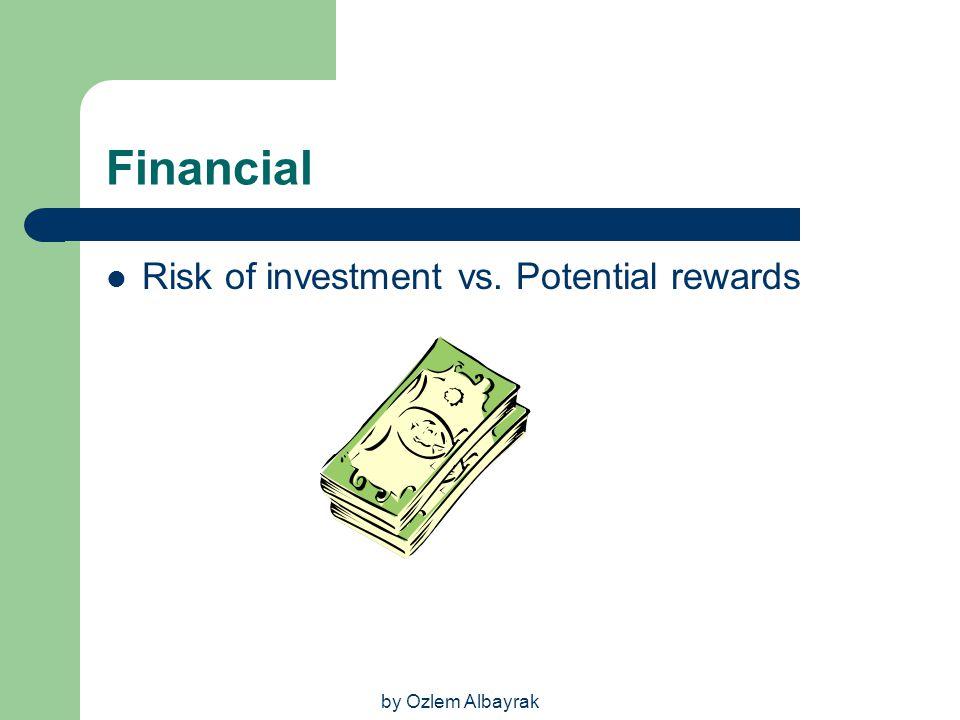 by Ozlem Albayrak Financial Risk of investment vs. Potential rewards