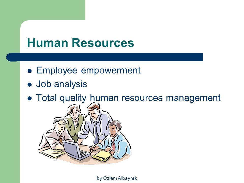 by Ozlem Albayrak Human Resources Employee empowerment Job analysis Total quality human resources management