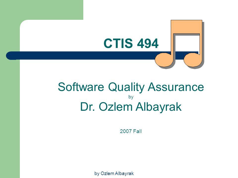 by Ozlem Albayrak CTIS 494 Software Quality Assurance by Dr. Ozlem Albayrak 2007 Fall