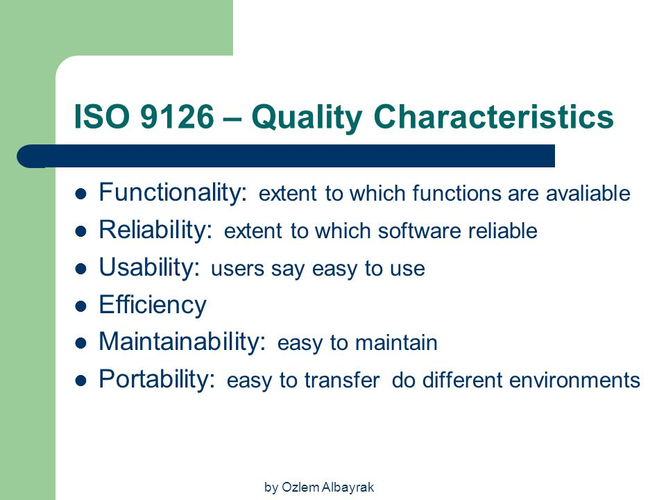 by Ozlem Albayrak ISO 9126 – Quality Characteristics Functionality: extent to which functions are avaliable Reliability: extent to which software reli