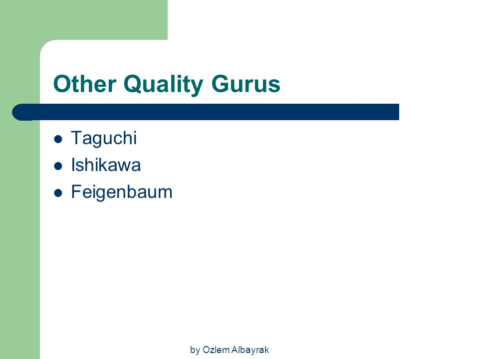 by Ozlem Albayrak Other Quality Gurus Taguchi Ishikawa Feigenbaum