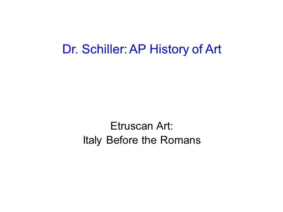 Dr. Schiller: AP History of Art Etruscan Art: Italy Before the Romans
