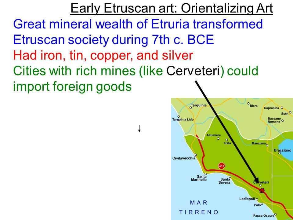 Early Etruscan art: Orientalizing Art Great mineral wealth of Etruria transformed Etruscan society during 7th c.