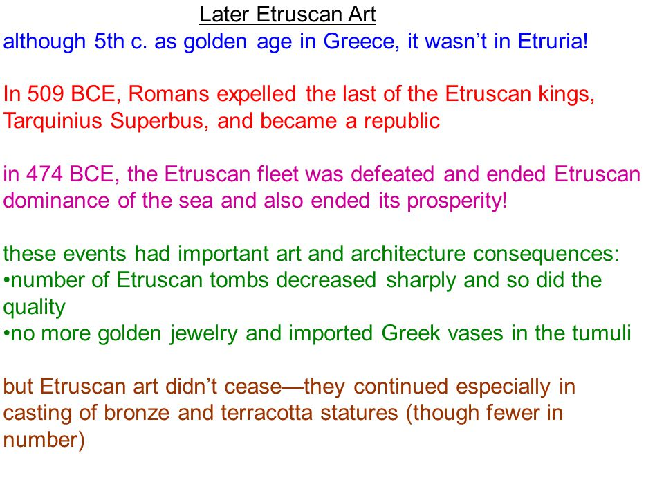 Later Etruscan Art although 5th c.as golden age in Greece, it wasn't in Etruria.