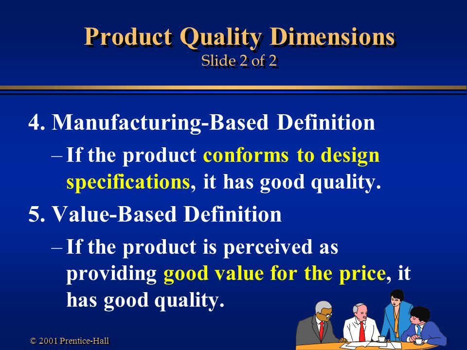 Transparency 1-11 © 2001 Prentice-Hall Product Quality Dimensions Slide 2 of 2 4. Manufacturing-Based Definition –If the product conforms to design sp