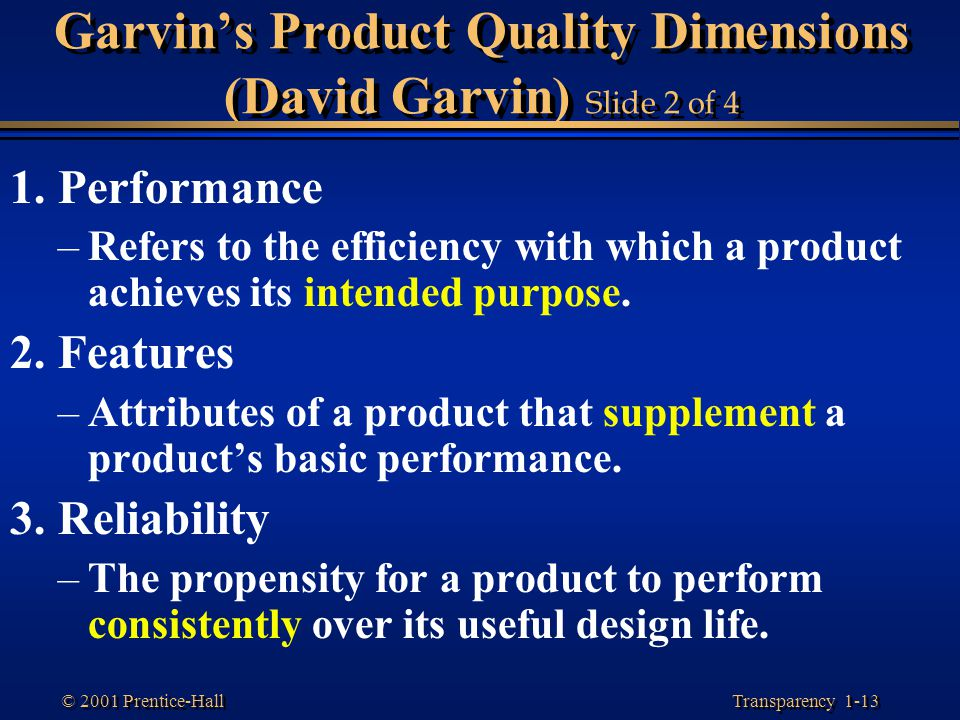 Transparency 1-13 © 2001 Prentice-Hall Garvin's Product Quality Dimensions (David Garvin) Slide 2 of 4 1. Performance –Refers to the efficiency with w