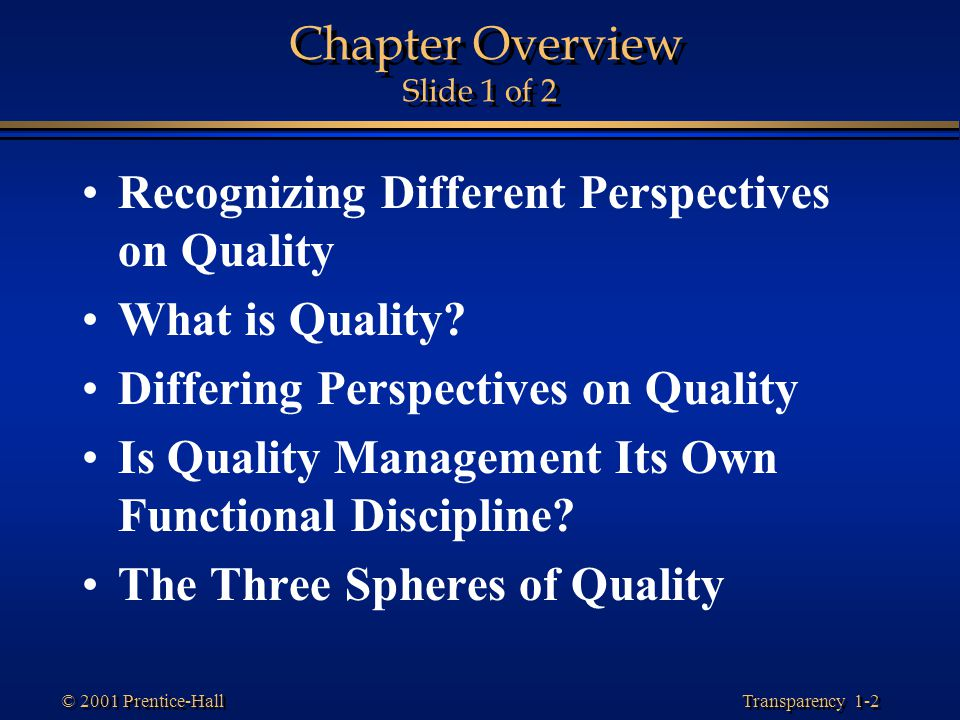Transparency 1-2 © 2001 Prentice-Hall Chapter Overview Slide 1 of 2 Recognizing Different Perspectives on Quality What is Quality? Differing Perspecti