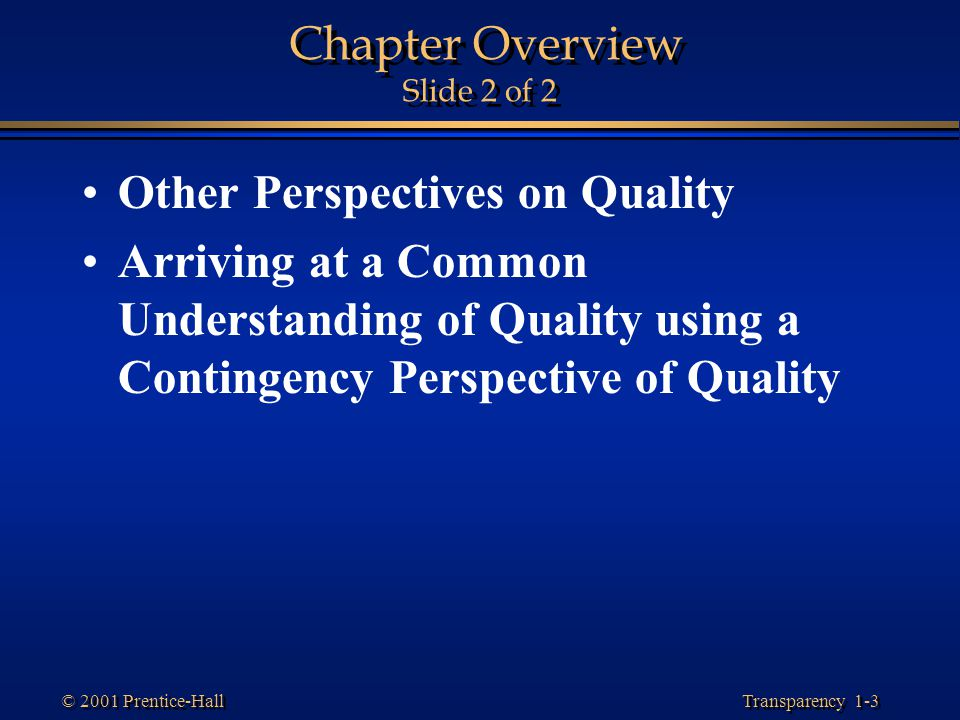 Transparency 1-3 © 2001 Prentice-Hall Chapter Overview Slide 2 of 2 Other Perspectives on Quality Arriving at a Common Understanding of Quality using