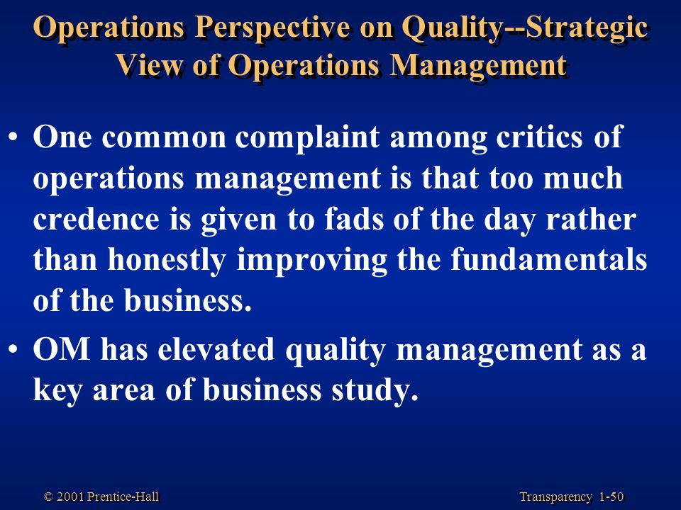 Transparency 1-50 © 2001 Prentice-Hall Operations Perspective on Quality--Strategic View of Operations Management One common complaint among critics o