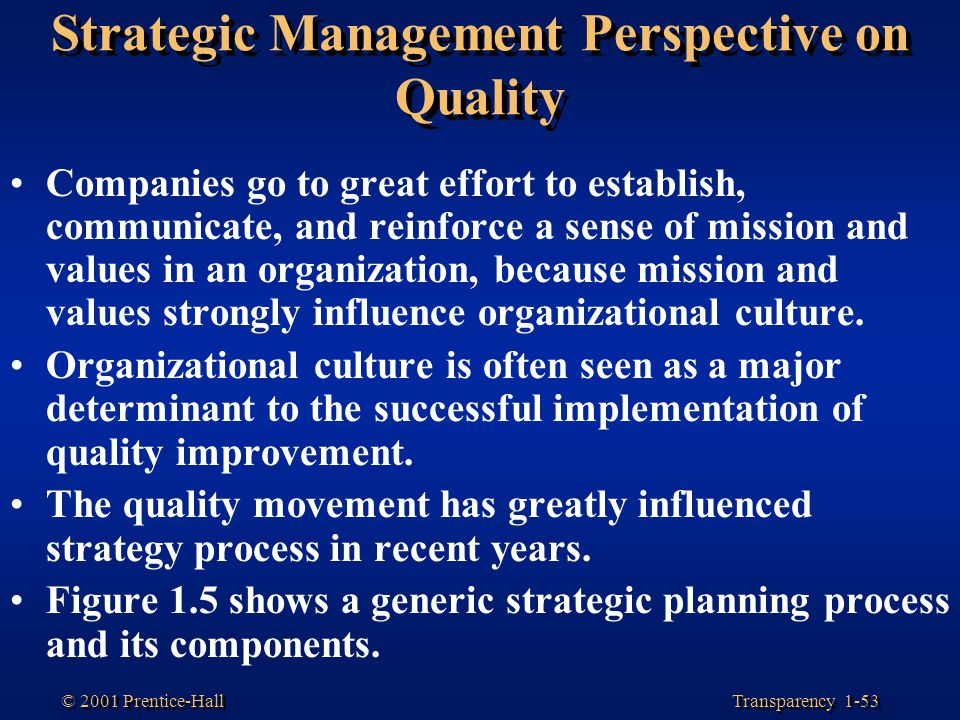 Transparency 1-53 © 2001 Prentice-Hall Strategic Management Perspective on Quality Companies go to great effort to establish, communicate, and reinfor