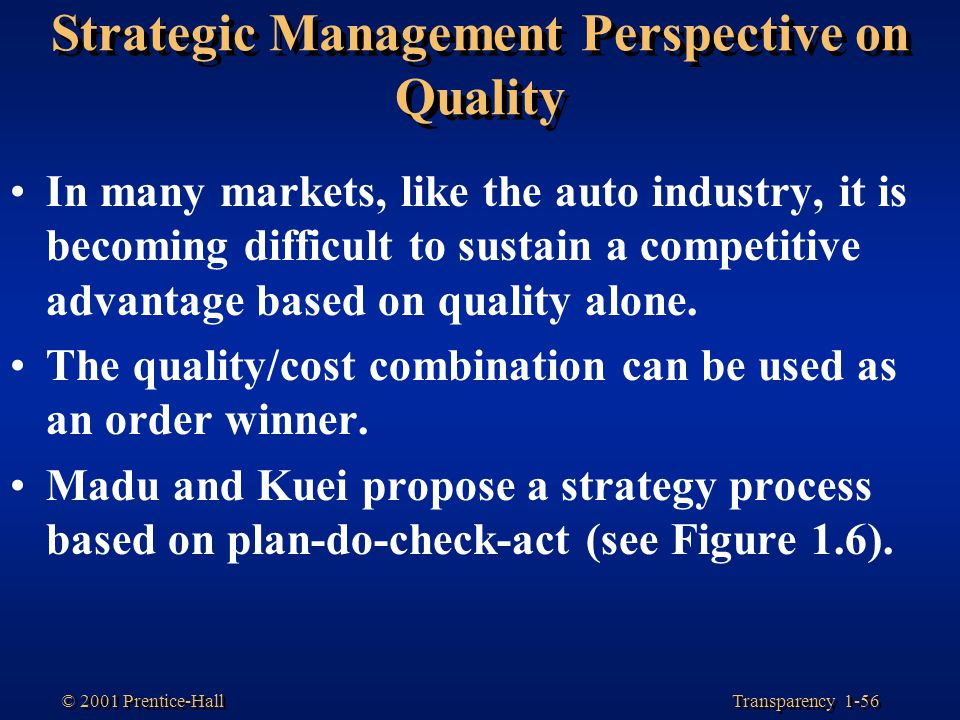 Transparency 1-56 © 2001 Prentice-Hall Strategic Management Perspective on Quality In many markets, like the auto industry, it is becoming difficult t