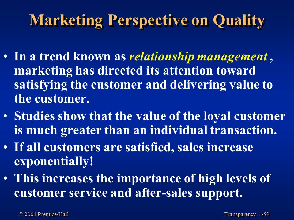 Transparency 1-59 © 2001 Prentice-Hall Marketing Perspective on Quality In a trend known as relationship management, marketing has directed its attent