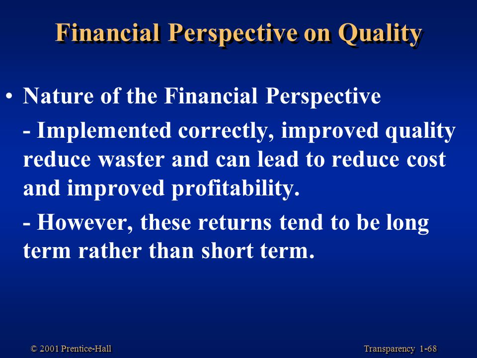 Transparency 1-68 © 2001 Prentice-Hall Financial Perspective on Quality Nature of the Financial Perspective - Implemented correctly, improved quality