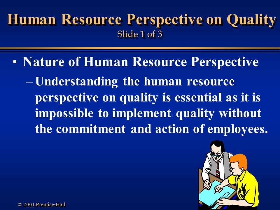 Transparency 1-79 © 2001 Prentice-Hall Human Resource Perspective on Quality Slide 1 of 3 Nature of Human Resource Perspective –Understanding the huma