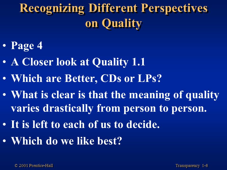 Transparency 1-8 © 2001 Prentice-Hall Recognizing Different Perspectives on Quality Page 4 A Closer look at Quality 1.1 Which are Better, CDs or LPs?