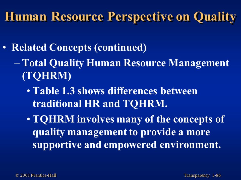 Transparency 1-86 © 2001 Prentice-Hall Human Resource Perspective on Quality Related Concepts (continued) –Total Quality Human Resource Management (TQ