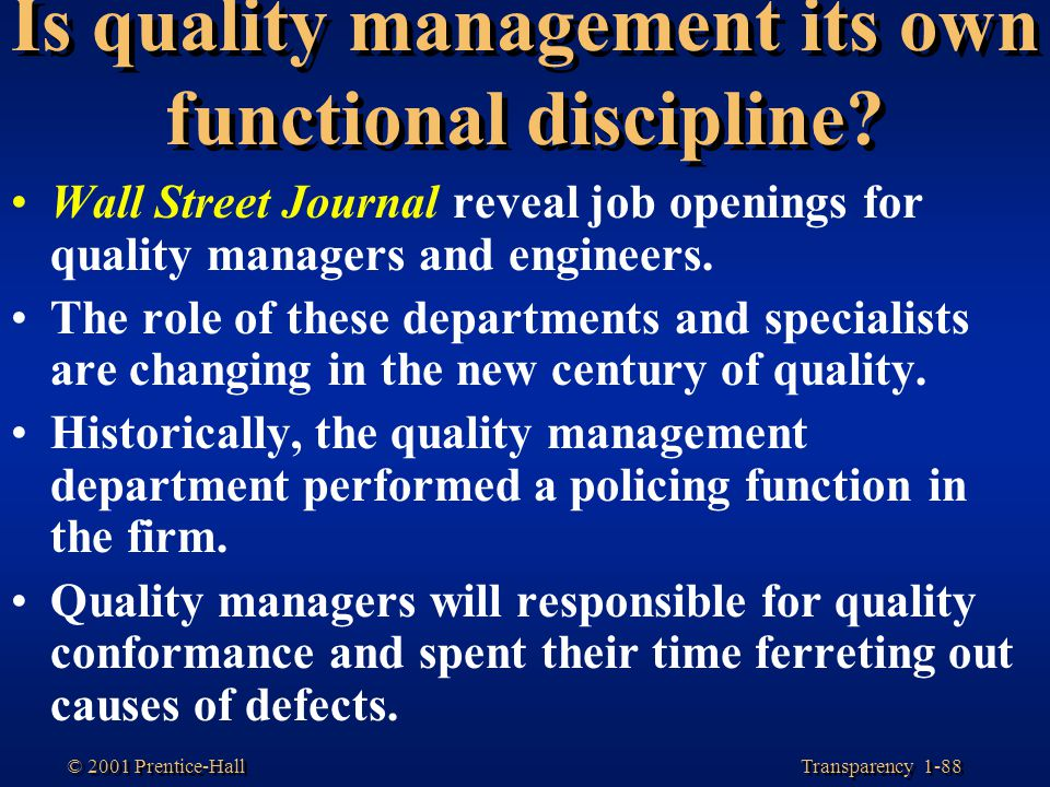 Transparency 1-88 © 2001 Prentice-Hall Is quality management its own functional discipline? Wall Street Journal reveal job openings for quality manage