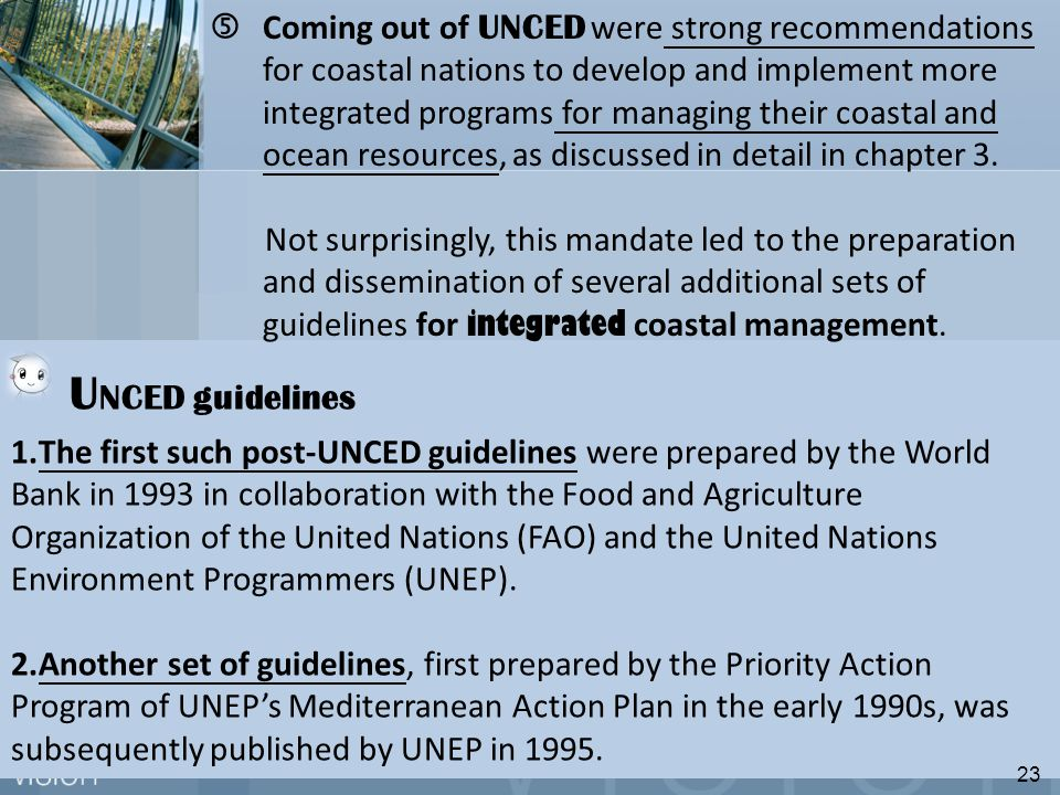 U NCED guidelines 1.The first such post-UNCED guidelines were prepared by the World Bank in 1993 in collaboration with the Food and Agriculture Organization of the United Nations (FAO) and the United Nations Environment Programmers (UNEP).