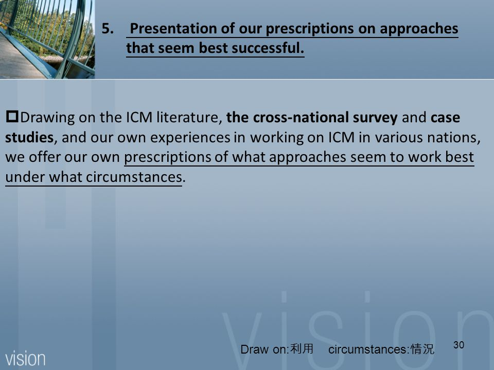  Drawing on the ICM literature, the cross-national survey and case studies, and our own experiences in working on ICM in various nations, we offer our own prescriptions of what approaches seem to work best under what circumstances.