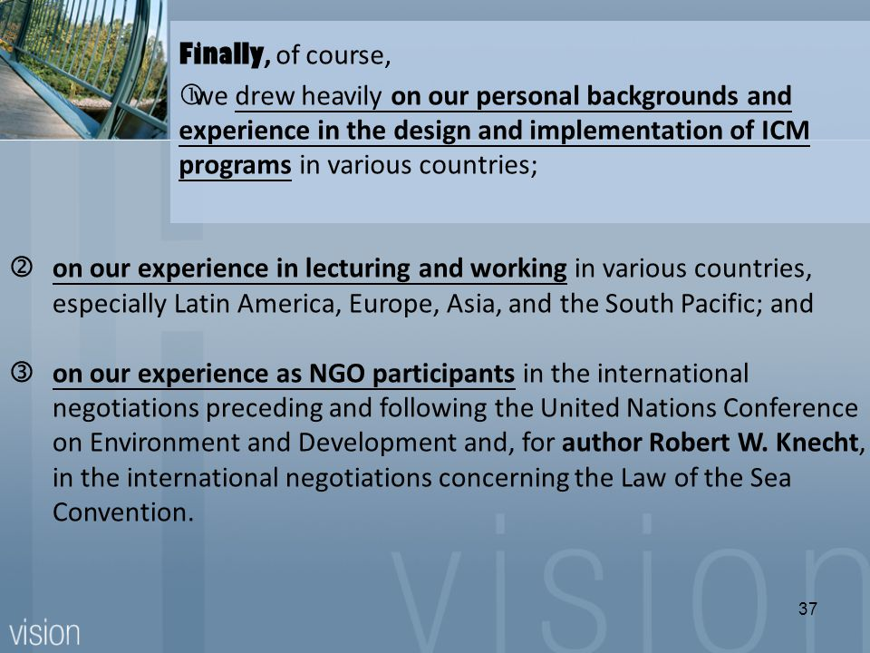 'on our experience in lecturing and working in various countries, especially Latin America, Europe, Asia, and the South Pacific; and ƒon our experience as NGO participants in the international negotiations preceding and following the United Nations Conference on Environment and Development and, for author Robert W.