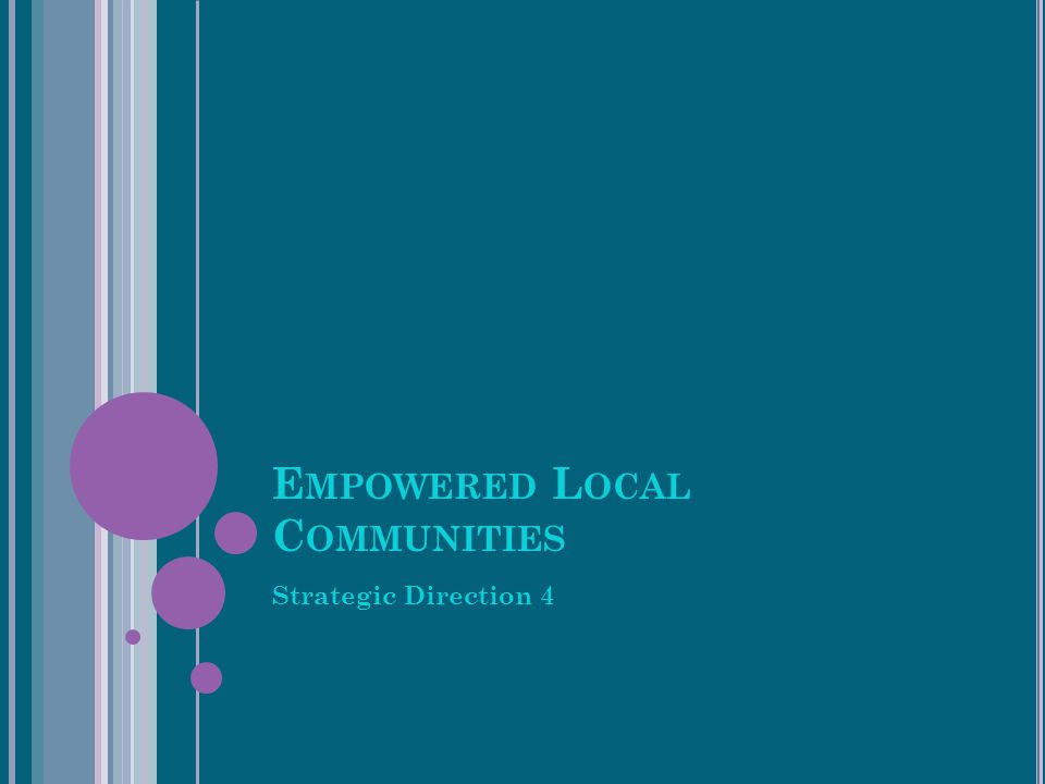 E MPOWERED L OCAL C OMMUNITIES Strategic Direction 4