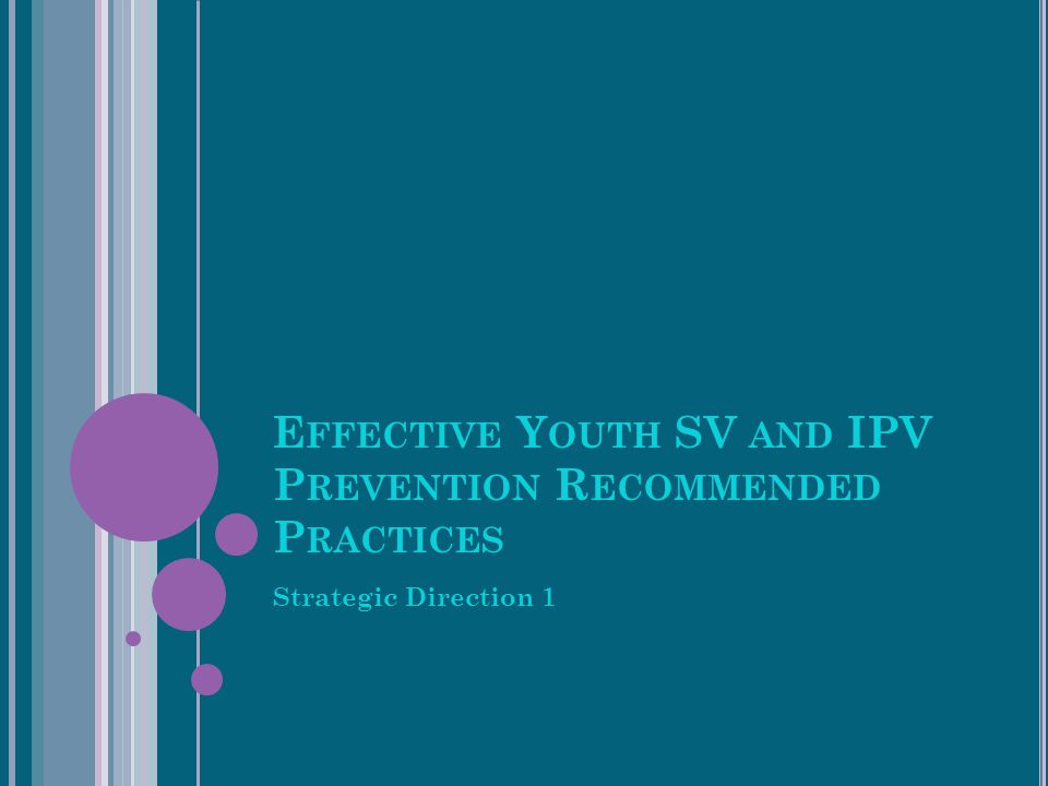 E FFECTIVE Y OUTH SV AND IPV P REVENTION R ECOMMENDED P RACTICES Strategic Direction 1