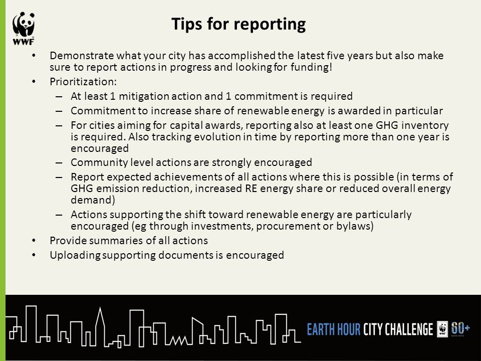 Tips for reporting Demonstrate what your city has accomplished the latest five years but also make sure to report actions in progress and looking for funding.