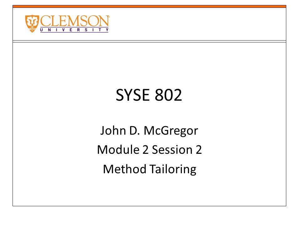 SYSE 802 John D. McGregor Module 2 Session 2 Method Tailoring