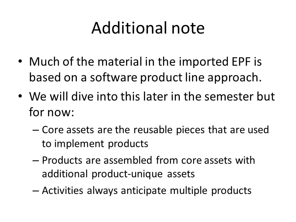 Additional note Much of the material in the imported EPF is based on a software product line approach.