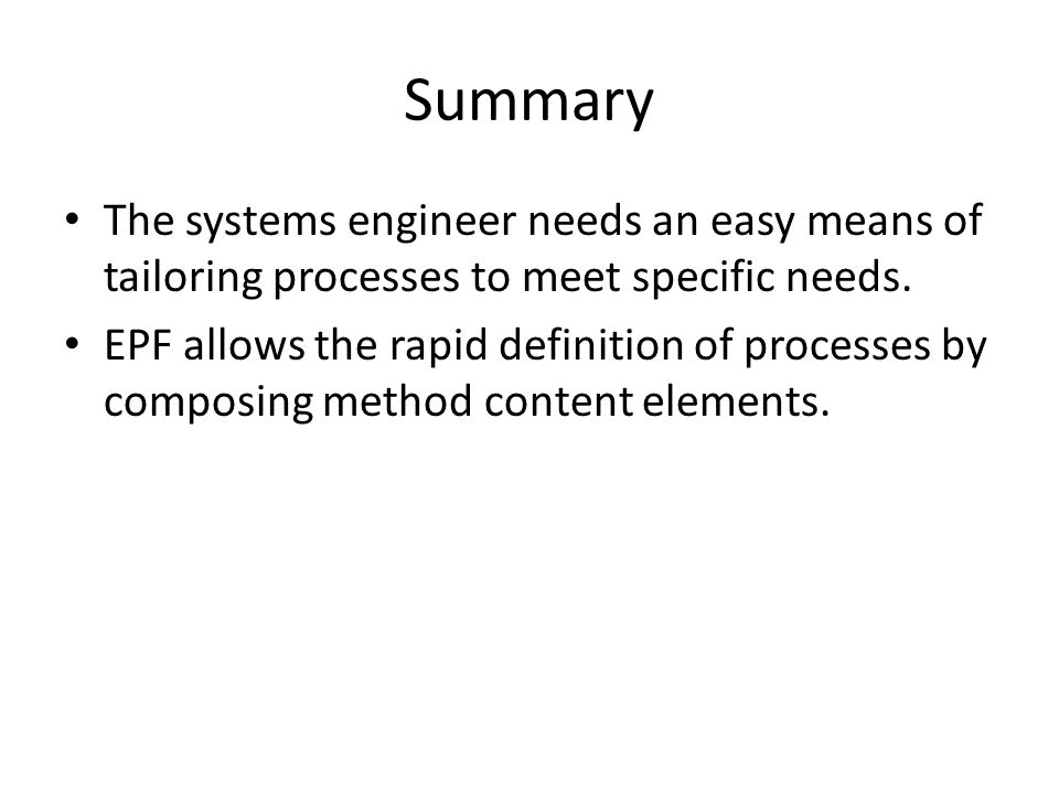 Summary The systems engineer needs an easy means of tailoring processes to meet specific needs.