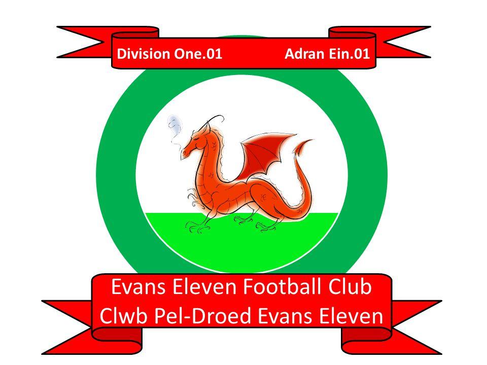 Division One.01 Adran Ein.01 Evans Eleven Football Club Clwb Pel-Droed Evans Eleven