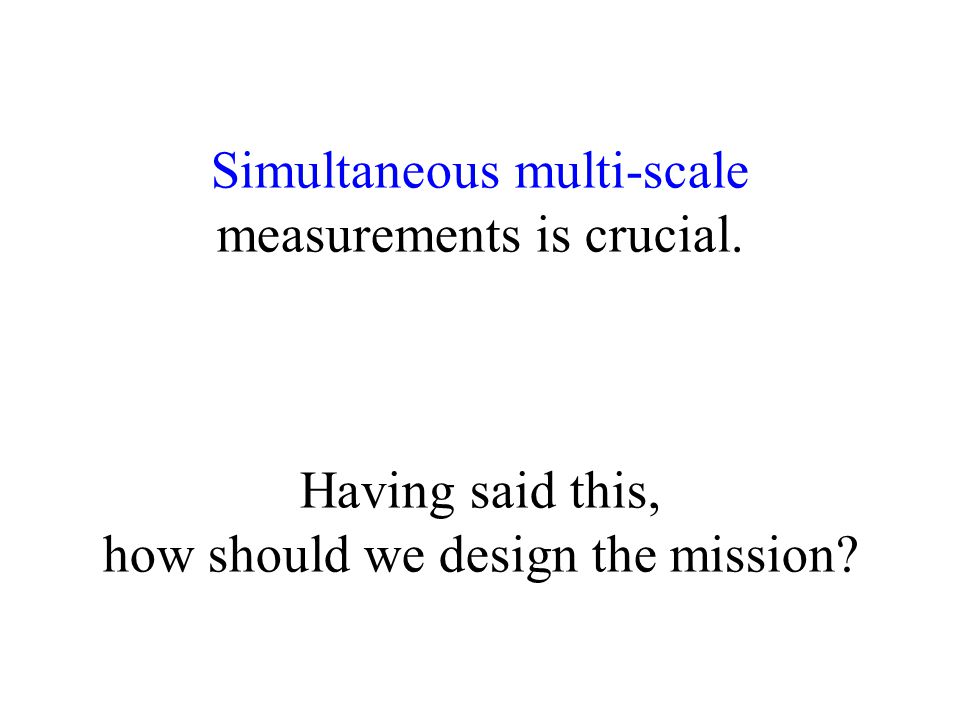 Simultaneous multi-scale measurements is crucial.