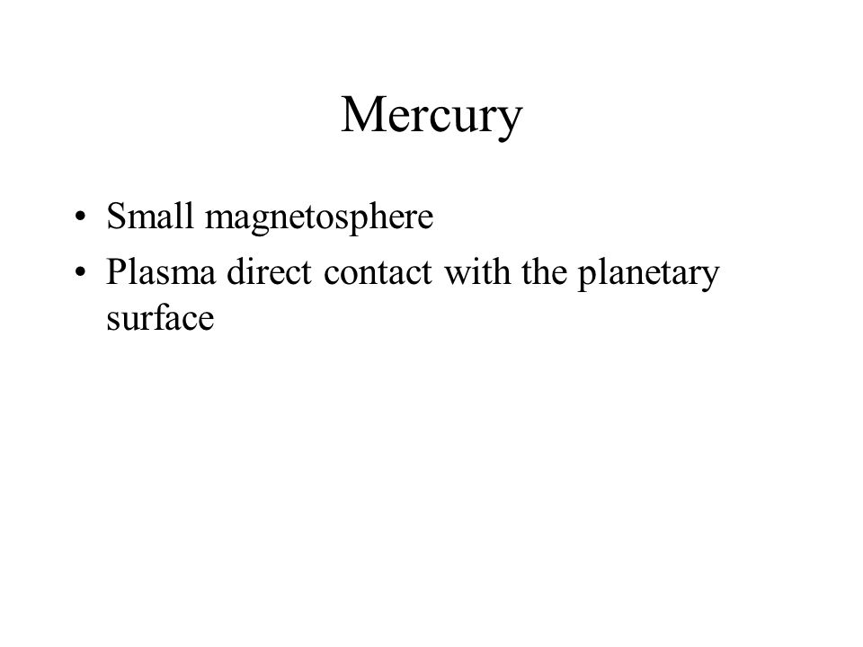 Mercury Small magnetosphere Plasma direct contact with the planetary surface