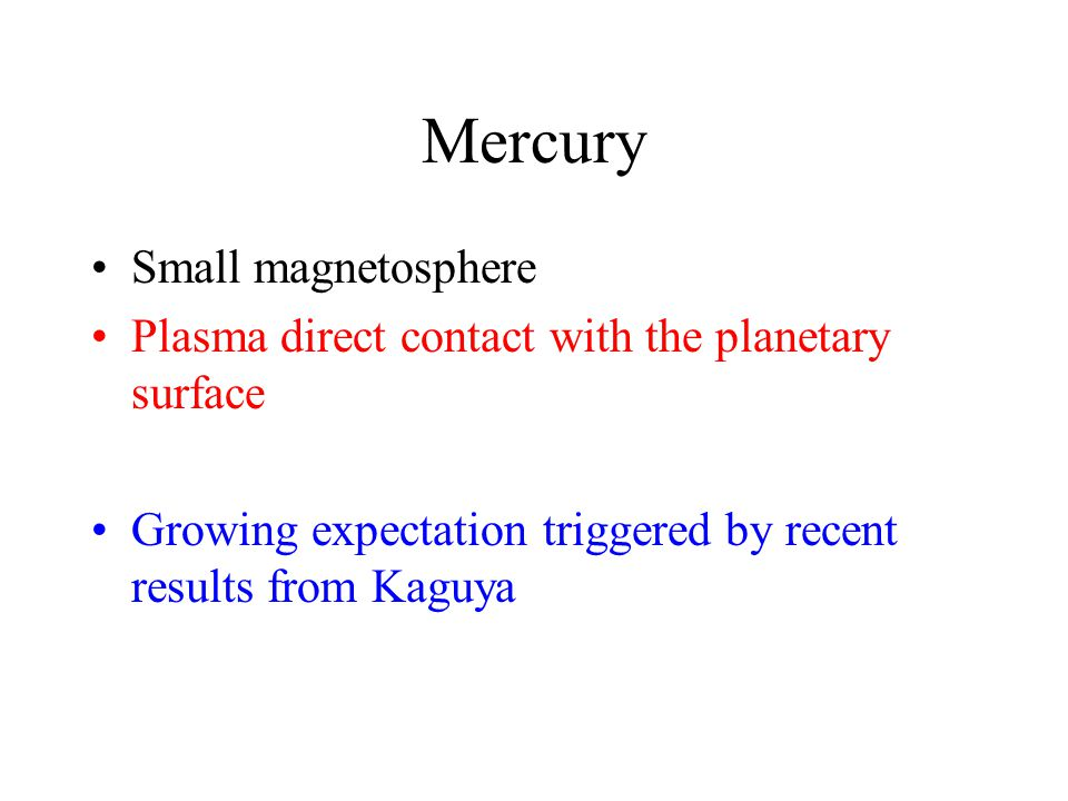 Mercury Small magnetosphere Plasma direct contact with the planetary surface Growing expectation triggered by recent results from Kaguya