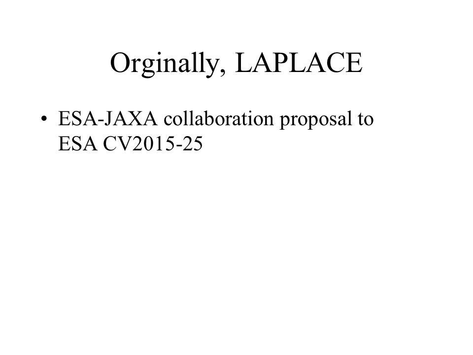 Orginally, LAPLACE ESA-JAXA collaboration proposal to ESA CV2015-25
