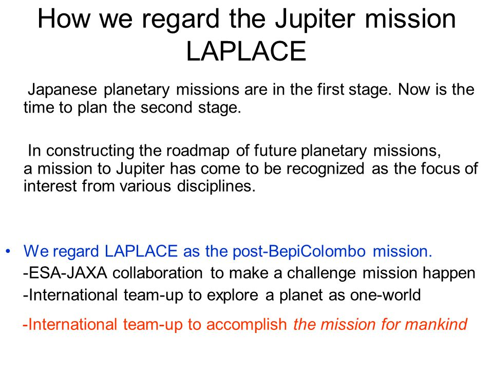 How we regard the Jupiter mission LAPLACE Japanese planetary missions are in the first stage.