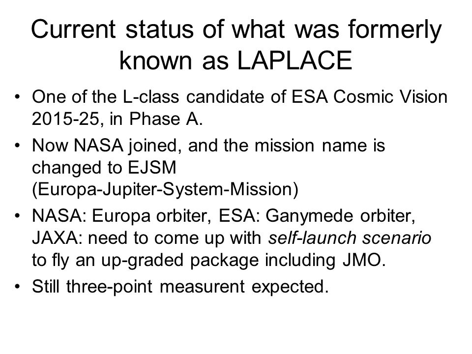 Current status of what was formerly known as LAPLACE One of the L-class candidate of ESA Cosmic Vision 2015-25, in Phase A.