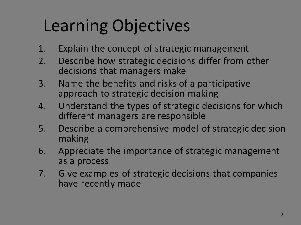 Learning Objectives 1.Explain the concept of strategic management 2.Describe how strategic decisions differ from other decisions that managers make 3.