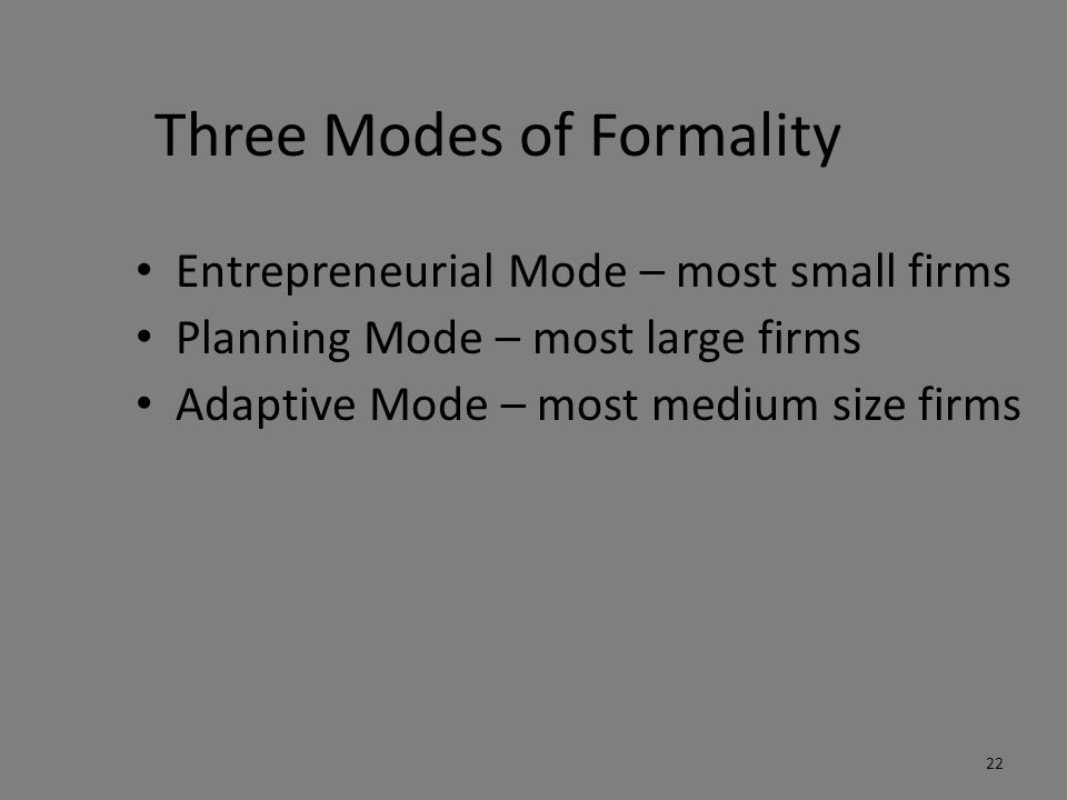 Three Modes of Formality Entrepreneurial Mode – most small firms Planning Mode – most large firms Adaptive Mode – most medium size firms 22