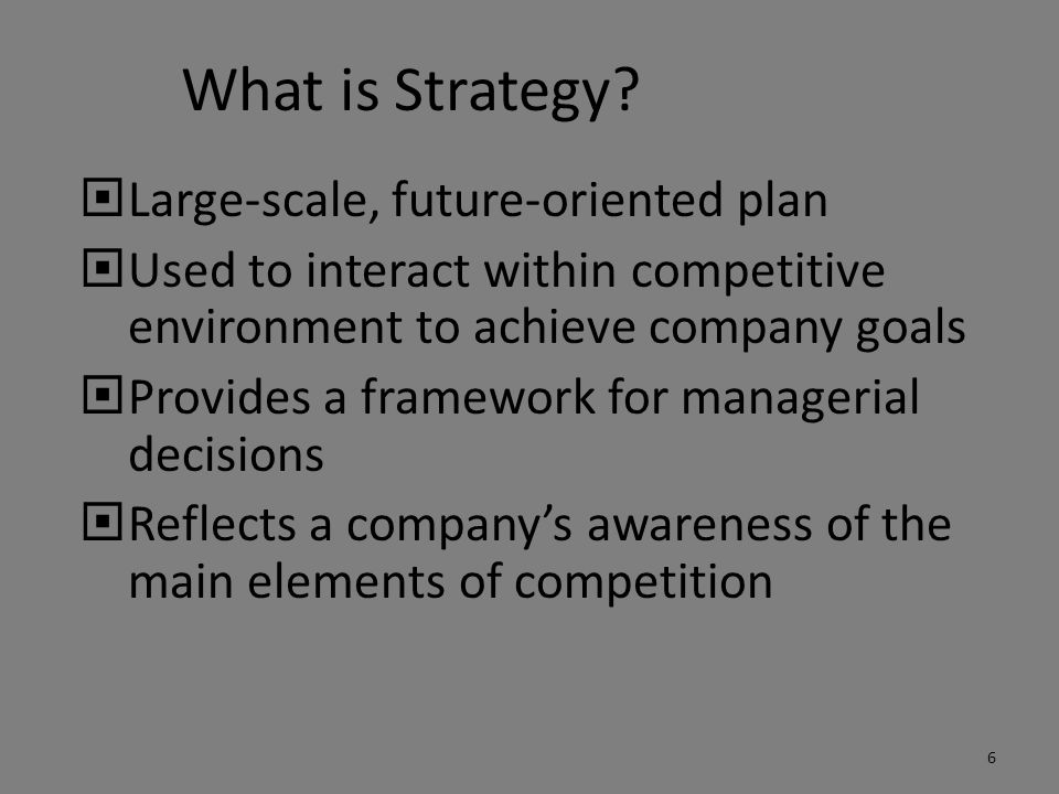 What is Strategy?  Large-scale, future-oriented plan  Used to interact within competitive environment to achieve company goals  Provides a framewor