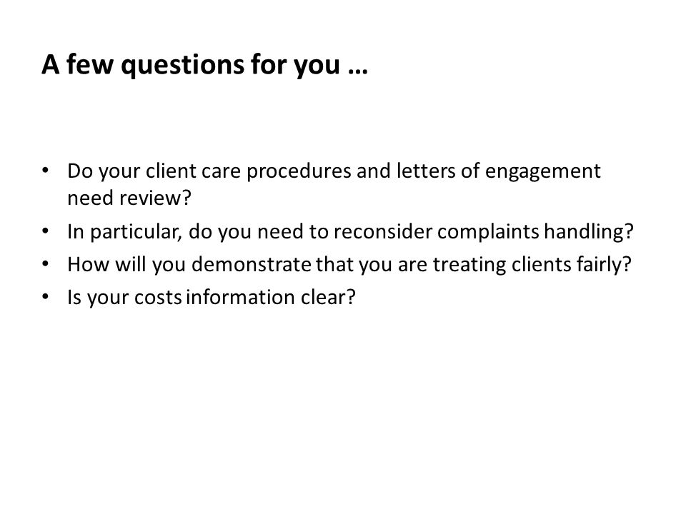 A few questions for you … Do your client care procedures and letters of engagement need review.