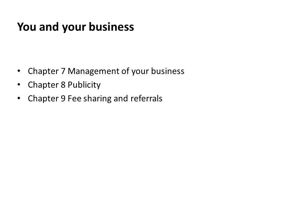 You and your business Chapter 7 Management of your business Chapter 8 Publicity Chapter 9 Fee sharing and referrals
