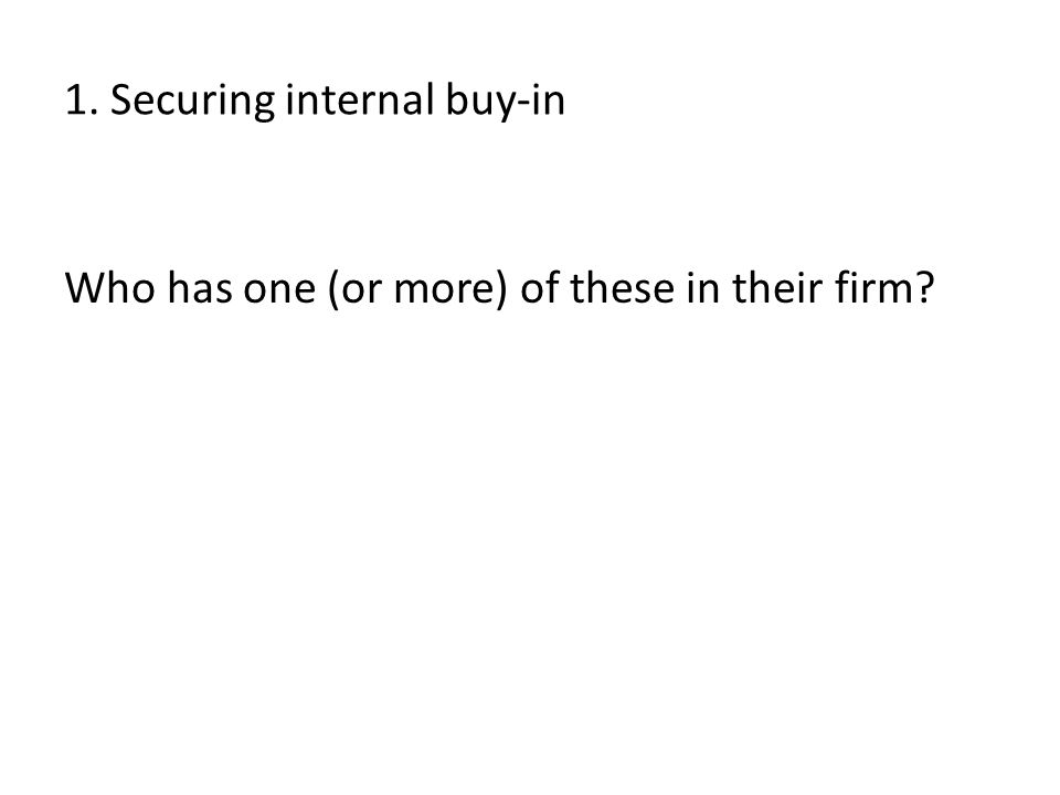 1. Securing internal buy-in Who has one (or more) of these in their firm