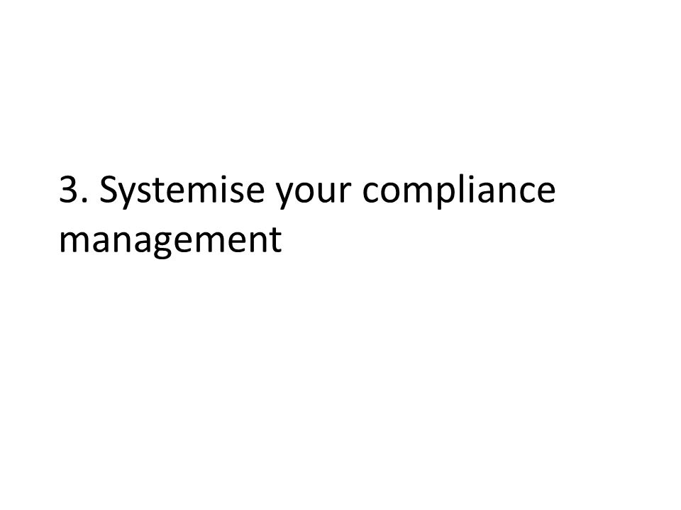 3. Systemise your compliance management