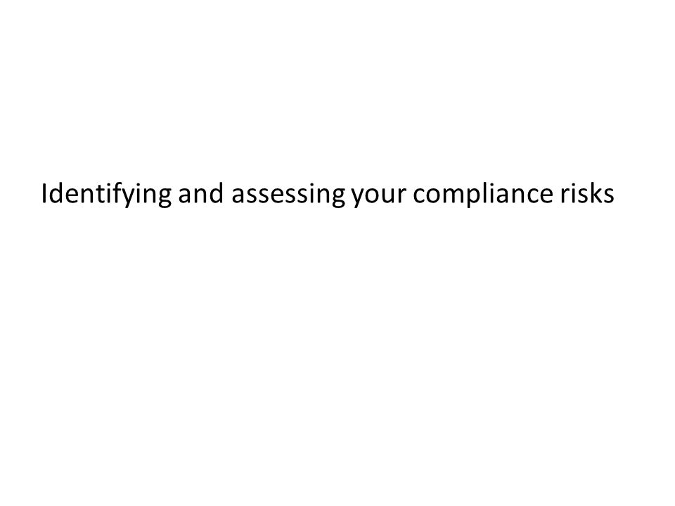 Identifying and assessing your compliance risks