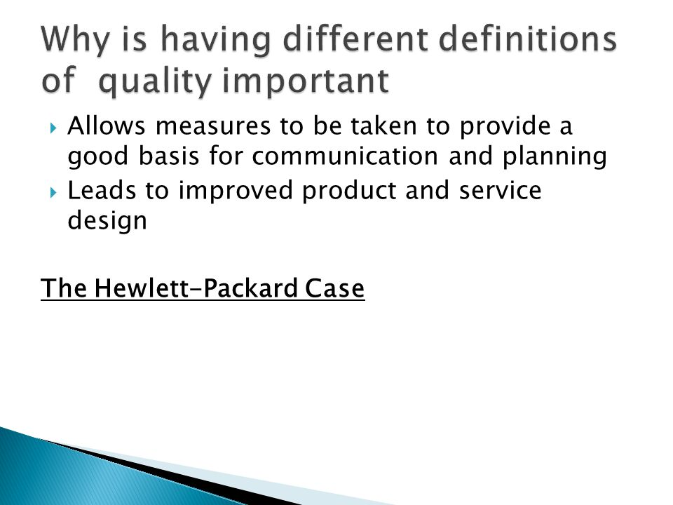  Allows measures to be taken to provide a good basis for communication and planning  Leads to improved product and service design The Hewlett-Packar