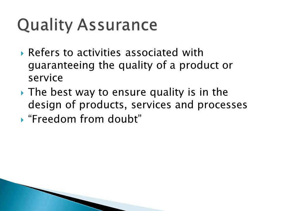  Refers to activities associated with guaranteeing the quality of a product or service  The best way to ensure quality is in the design of products,