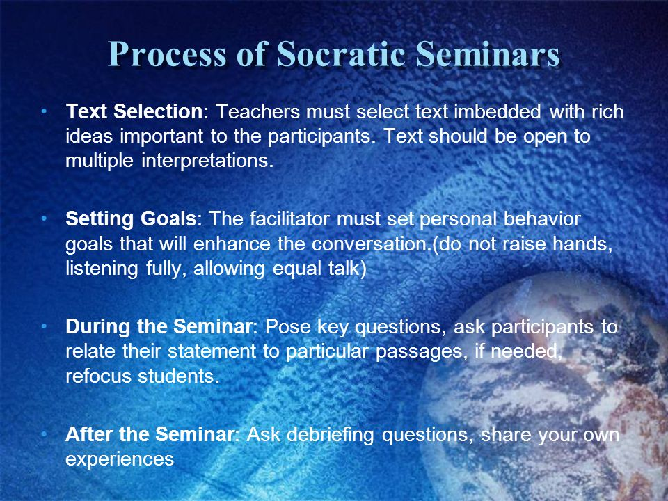 Process of Socratic Seminars Text Selection: Teachers must select text imbedded with rich ideas important to the participants.