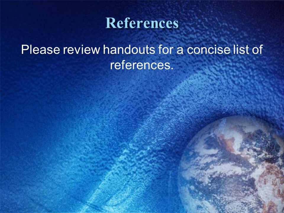 References Please review handouts for a concise list of references.